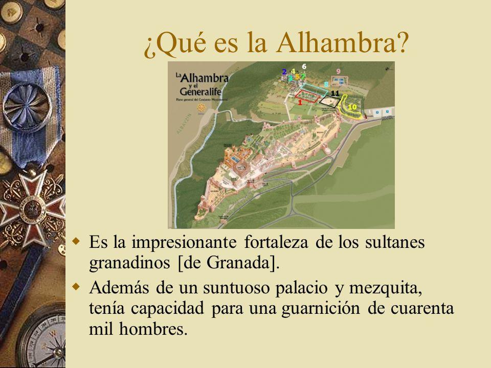 ¿Qué es la Alhambra? Es la impresionante fortaleza de los sultanes granadinos [de Granada]. Además de un suntuoso palacio y mezquita, tenía capacidad