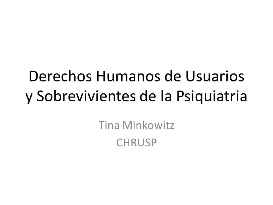 Derechos Humanos de Usuarios y Sobrevivientes de la Psiquiatria Tina Minkowitz CHRUSP