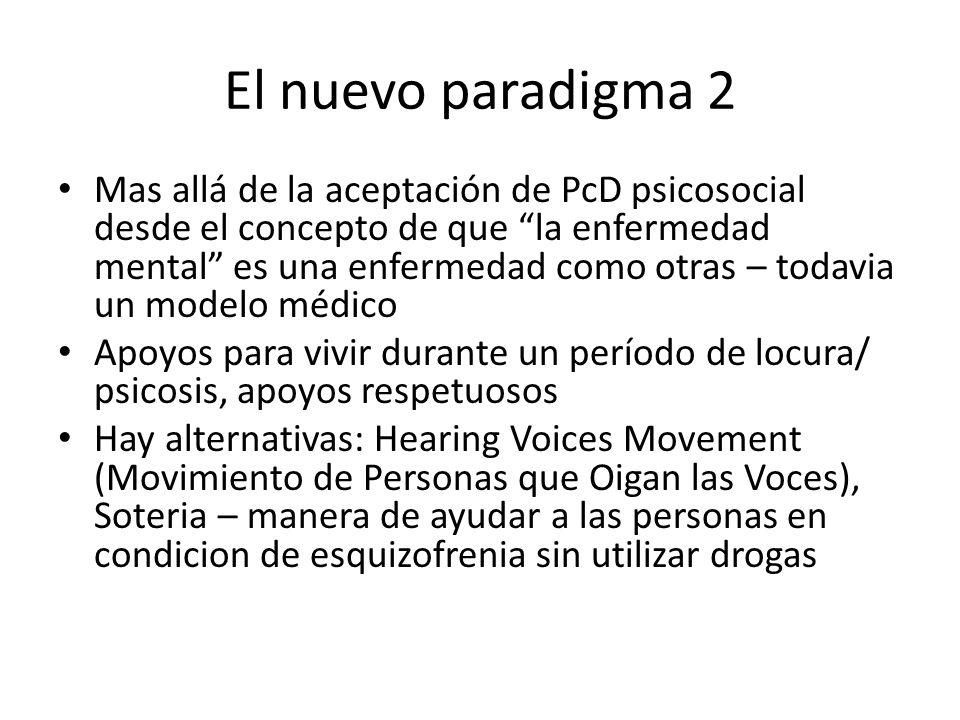 El nuevo paradigma 2 Mas allá de la aceptación de PcD psicosocial desde el concepto de que la enfermedad mental es una enfermedad como otras – todavia