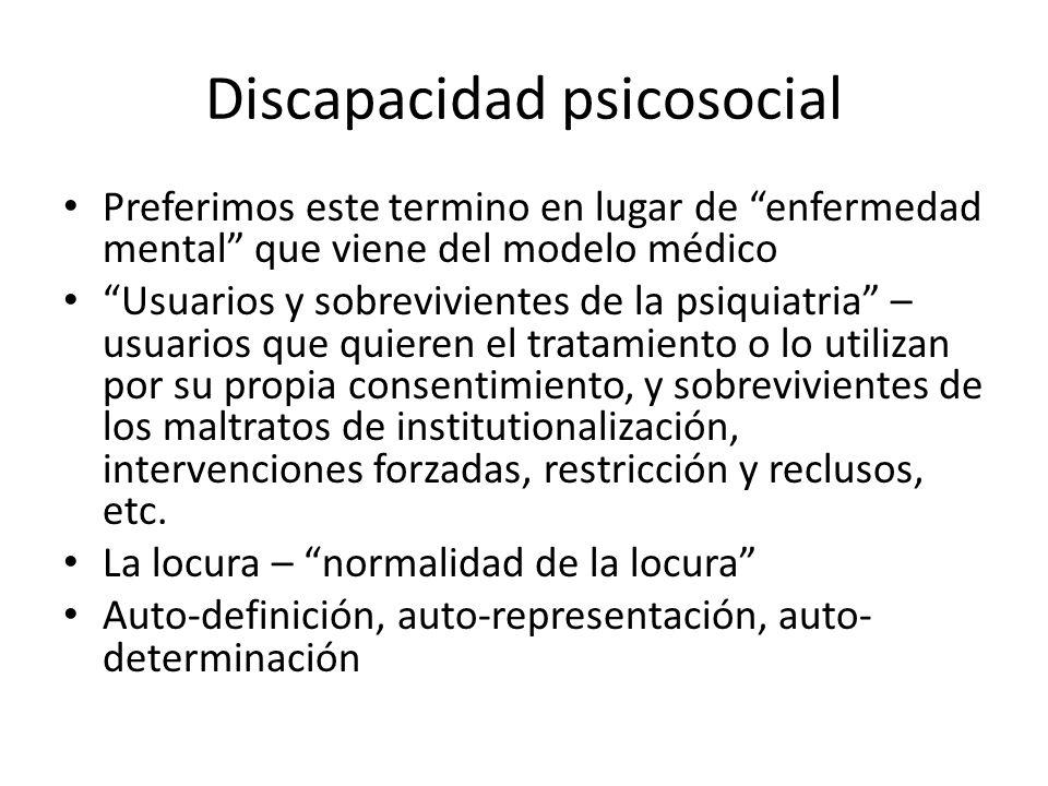 Discapacidad psicosocial Preferimos este termino en lugar de enfermedad mental que viene del modelo médico Usuarios y sobrevivientes de la psiquiatria