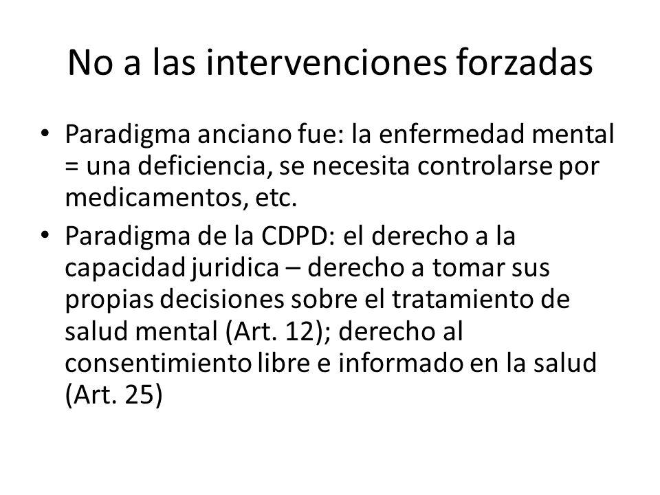 No a las intervenciones forzadas Paradigma anciano fue: la enfermedad mental = una deficiencia, se necesita controlarse por medicamentos, etc. Paradig