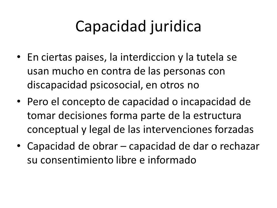 Capacidad juridica En ciertas paises, la interdiccion y la tutela se usan mucho en contra de las personas con discapacidad psicosocial, en otros no Pe