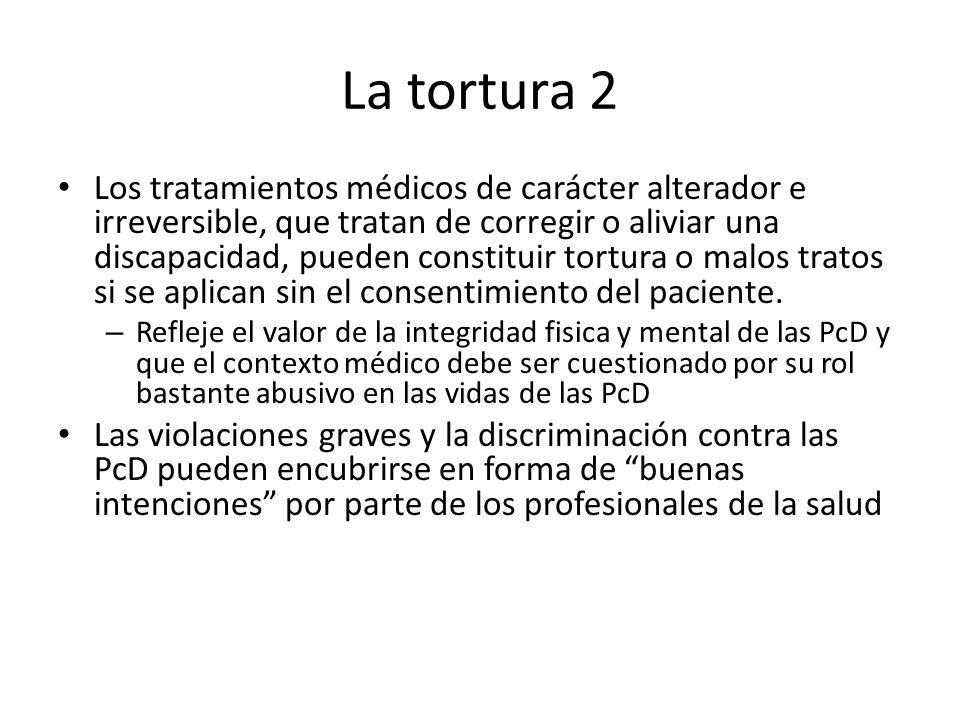 La tortura 3 El vinculo entre la tortura y la privacion de la capacidad jurídica: La tortura presupone una situación de impotencia, en que la víctima está bajo el control absoluto de otra persona.