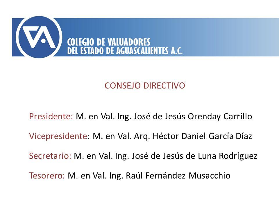 CONSEJO DIRECTIVO Presidente: M. en Val. Ing. José de Jesús Orenday Carrillo Vicepresidente: M. en Val. Arq. Héctor Daniel García Díaz Secretario: M.