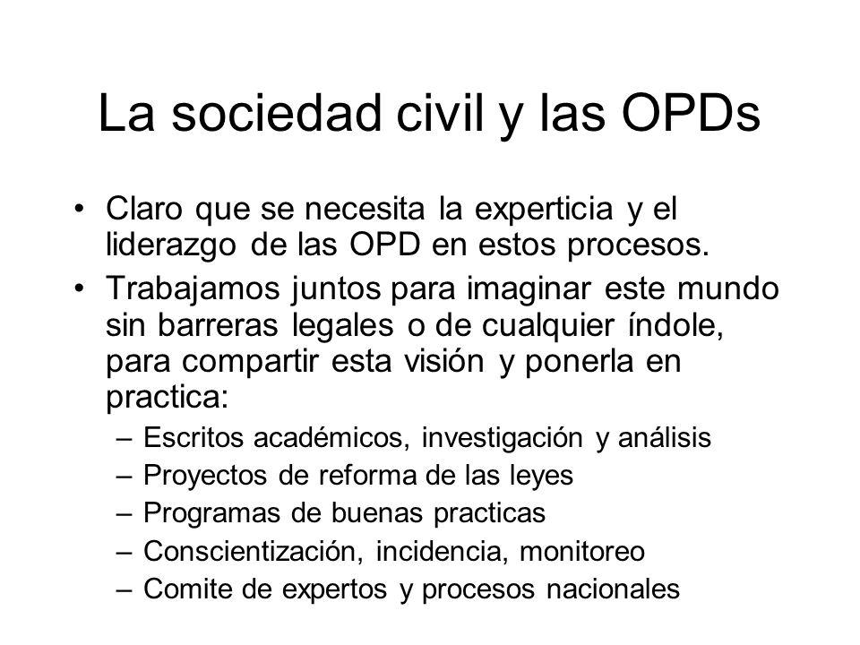 La sociedad civil y las OPDs Claro que se necesita la experticia y el liderazgo de las OPD en estos procesos. Trabajamos juntos para imaginar este mun