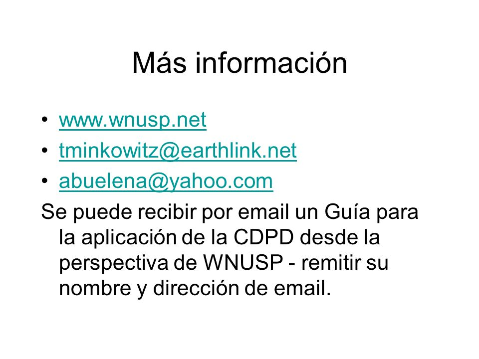 Más información www.wnusp.net tminkowitz@earthlink.net abuelena@yahoo.com Se puede recibir por email un Guía para la aplicación de la CDPD desde la pe