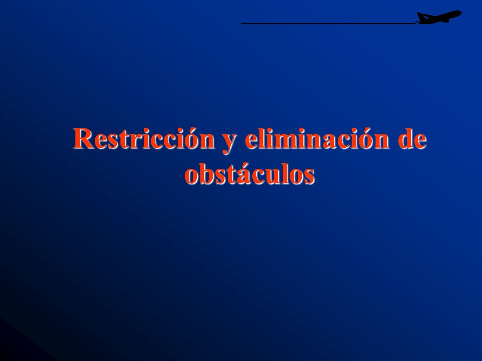 Restricción y eliminación de obstáculos