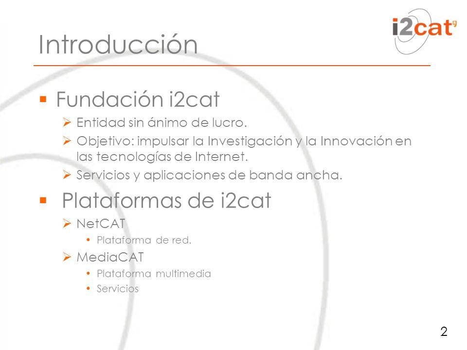 Introducción Fundación i2cat Entidad sin ánimo de lucro.