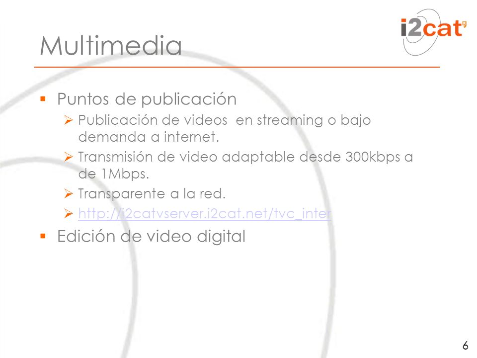 Multimedia Puntos de publicación Publicación de videos en streaming o bajo demanda a internet.