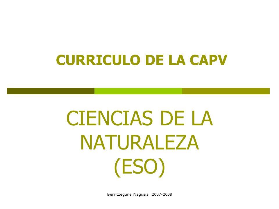 Berritzegune Nagusia 2007-2008 CURRÍCULO DE CIENCIAS DE LA NATURALEZA Redactores Fuentes consultadas De la LOGSE a la LOE Propuesta de Currículo.