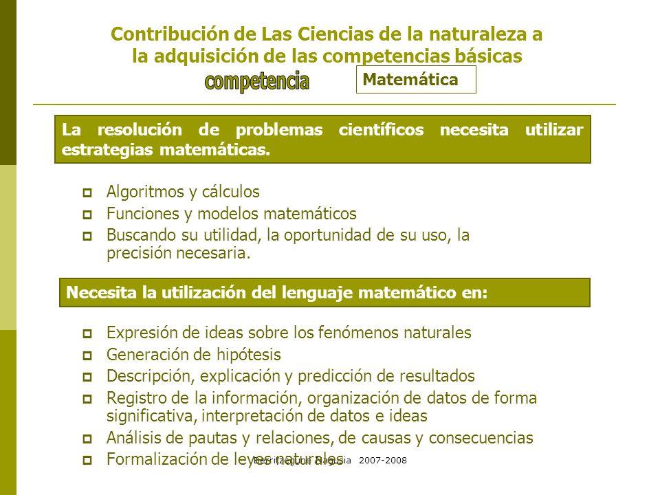 Berritzegune Nagusia 2007-2008 Matemática Necesita la utilización del lenguaje matemático en: Contribución de Las Ciencias de la naturaleza a la adqui
