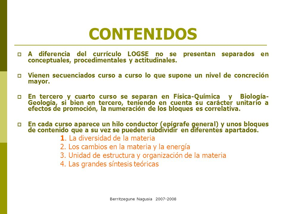 Berritzegune Nagusia 2007-2008 CONTENIDOS A diferencia del currículo LOGSE no se presentan separados en conceptuales, procedimentales y actitudinales.
