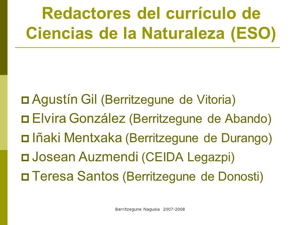 Berritzegune Nagusia 2007-2008 Redactores del currículo de Ciencias de la Naturaleza (ESO) Agustín Gil (Berritzegune de Vitoria) Elvira González (Berr