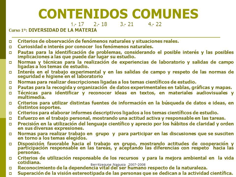 Berritzegune Nagusia 2007-2008 CONTENIDOS COMUNES Curso 1º: DIVERSIDAD DE LA MATERIA Criterios de observación de fenómenos naturales y situaciones rea