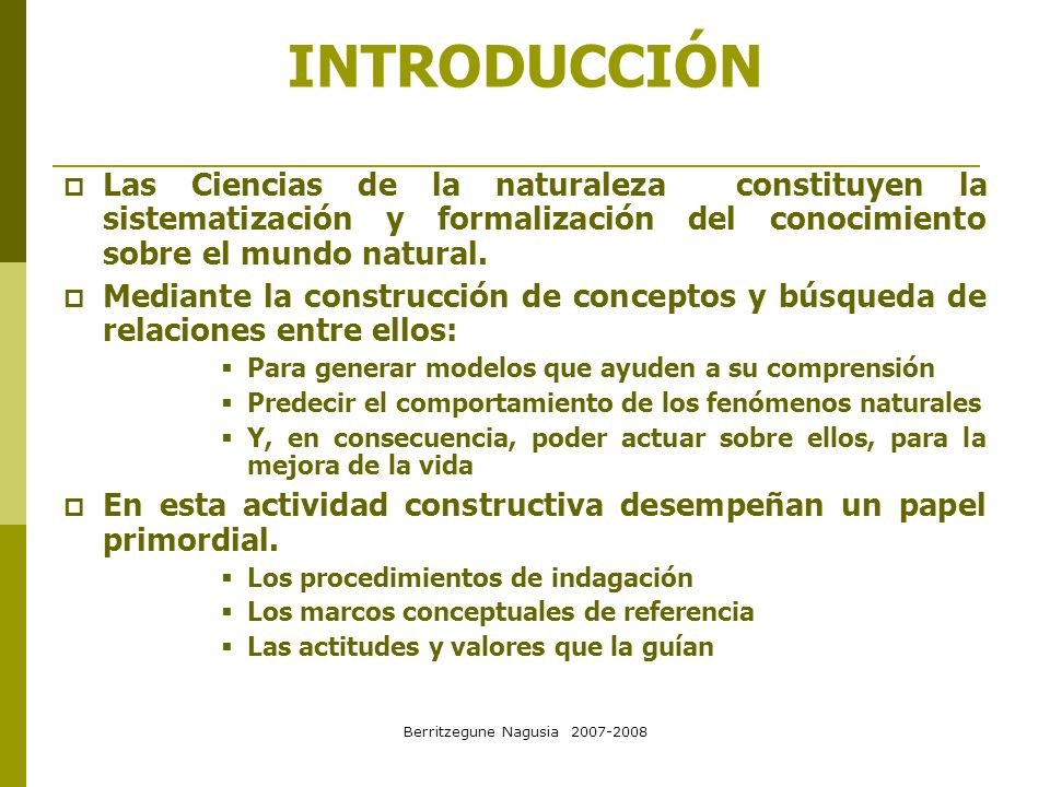 Berritzegune Nagusia 2007-2008 INTRODUCCIÓN Las Ciencias de la naturaleza constituyen la sistematización y formalización del conocimiento sobre el mun