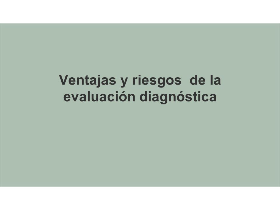 Ventajas y riesgos de la evaluación diagnóstica