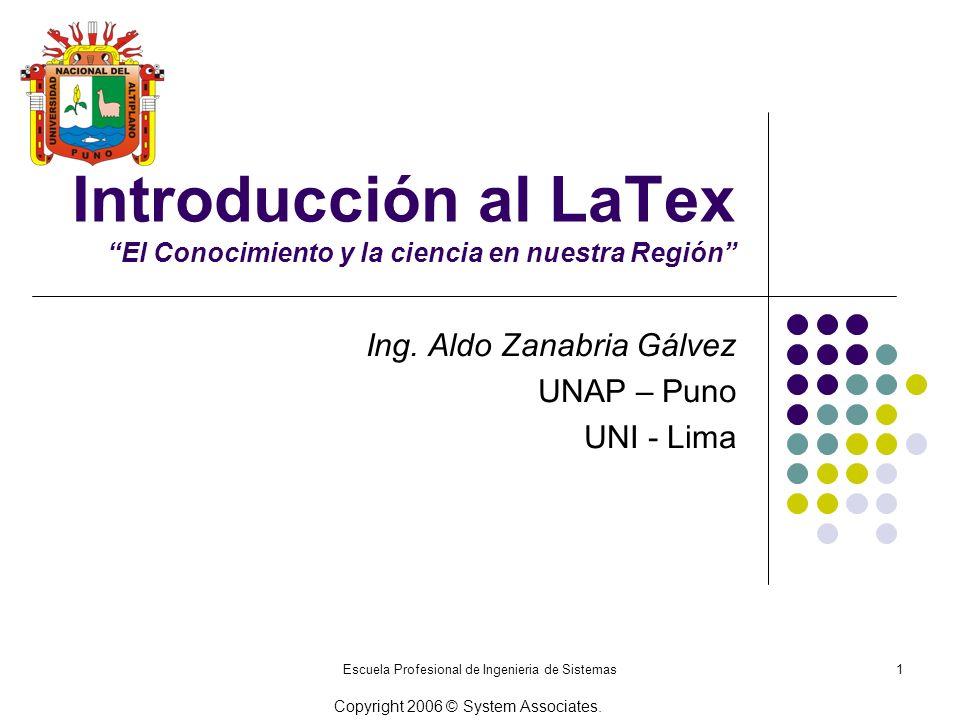 Escuela Profesional de Ingenieria de Sistemas1 Introducción al LaTex El Conocimiento y la ciencia en nuestra Región Ing. Aldo Zanabria Gálvez UNAP – P