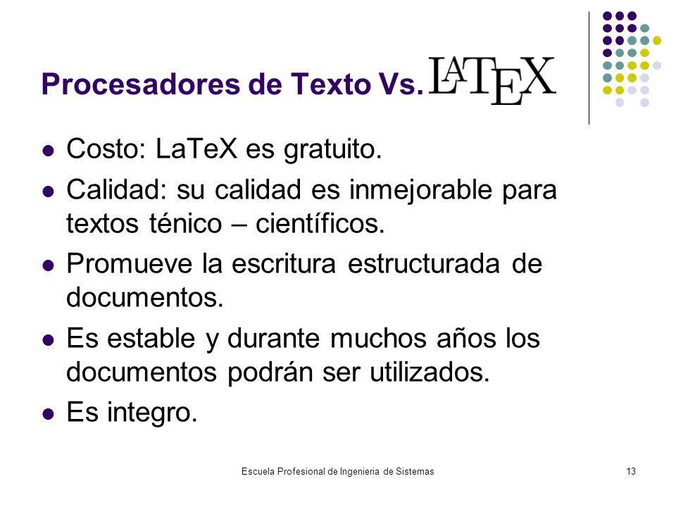 Escuela Profesional de Ingenieria de Sistemas13 Procesadores de Texto Vs. Costo: LaTeX es gratuito. Calidad: su calidad es inmejorable para textos tén