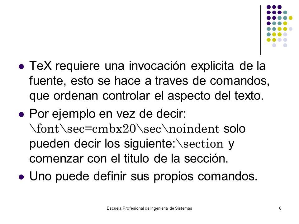 Escuela Profesional de Ingenieria de Sistemas6 TeX requiere una invocación explicita de la fuente, esto se hace a traves de comandos, que ordenan cont