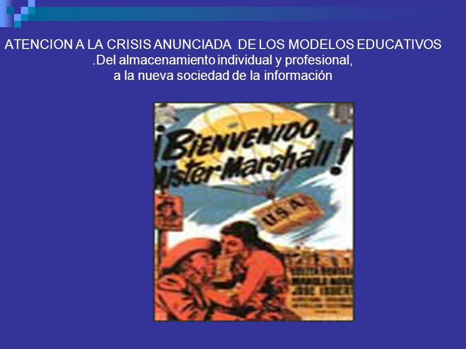 ATENCION A LA CRISIS ANUNCIADA DE LOS MODELOS EDUCATIVOS.Del almacenamiento individual y profesional, a la nueva sociedad de la información