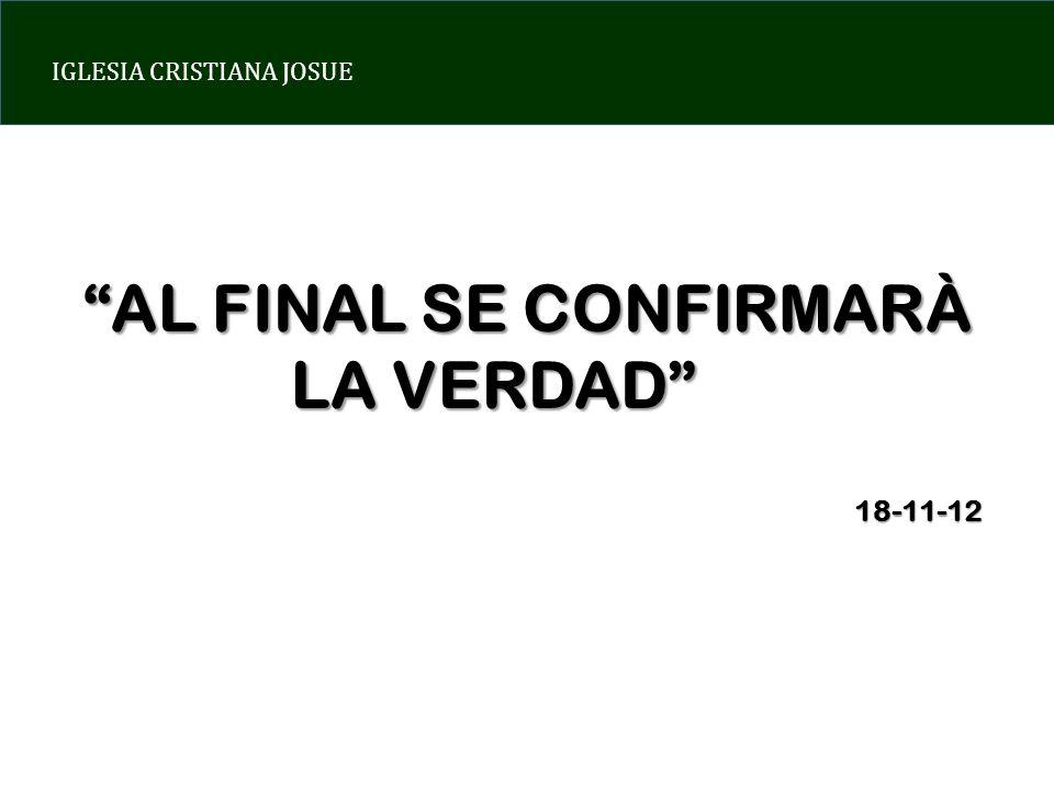 IGLESIA CRISTIANA JOSUE AL FINAL SE CONFIRMARÀ LA VERDAD LA VERDAD18-11-12