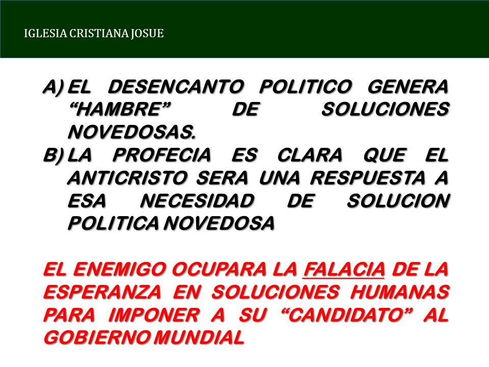 IGLESIA CRISTIANA JOSUE A)EL DESENCANTO POLITICO GENERA HAMBRE DE SOLUCIONES NOVEDOSAS. B)LA PROFECIA ES CLARA QUE EL ANTICRISTO SERA UNA RESPUESTA A