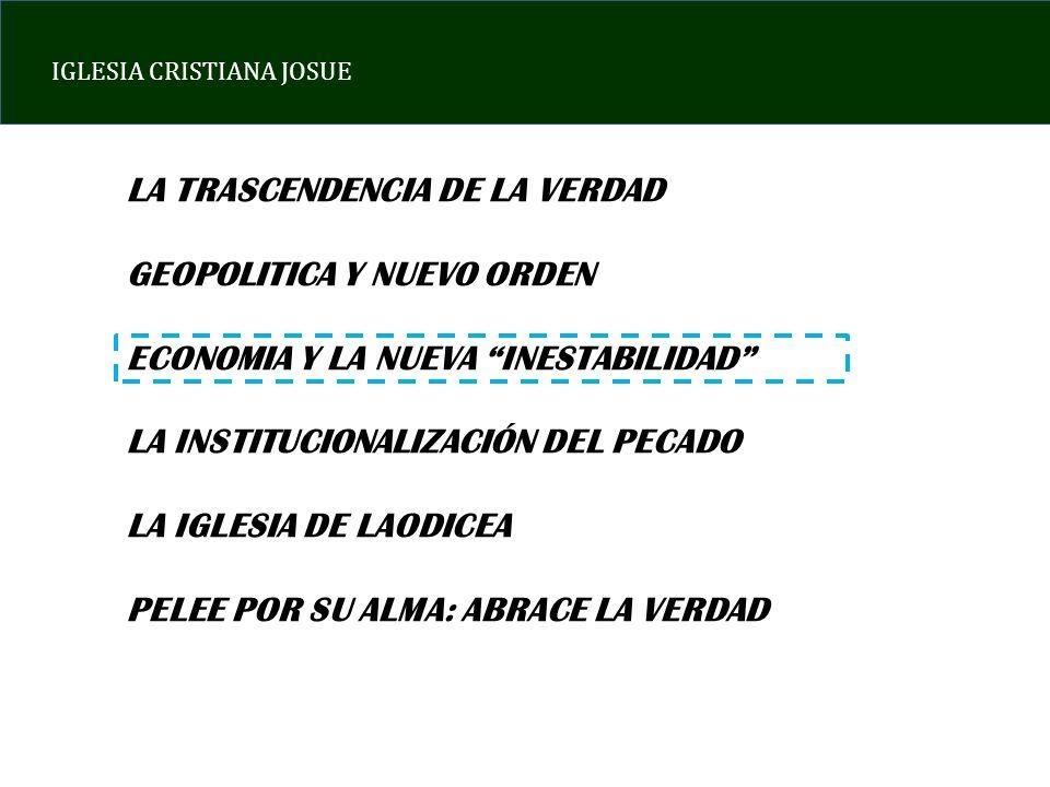 IGLESIA CRISTIANA JOSUE LA TRASCENDENCIA DE LA VERDAD GEOPOLITICA Y NUEVO ORDEN ECONOMIA Y LA NUEVA INESTABILIDAD LA INSTITUCIONALIZACIÓN DEL PECADO L