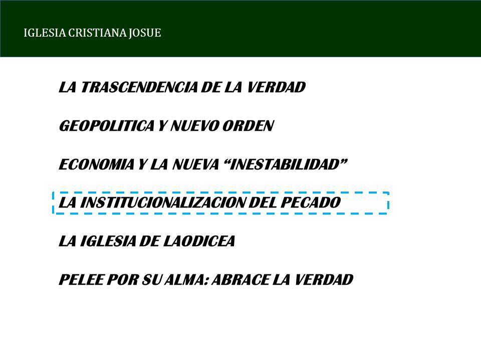 IGLESIA CRISTIANA JOSUE LA TRASCENDENCIA DE LA VERDAD GEOPOLITICA Y NUEVO ORDEN ECONOMIA Y LA NUEVA INESTABILIDAD LA INSTITUCIONALIZACION DEL PECADO L