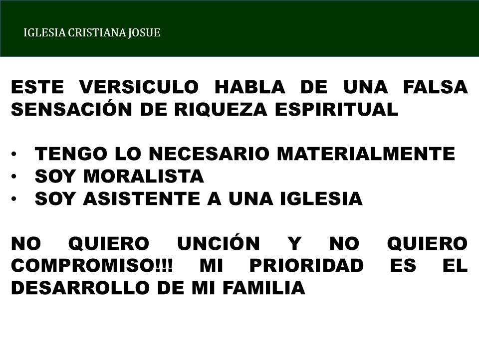 IGLESIA CRISTIANA JOSUE ESTE VERSICULO HABLA DE UNA FALSA SENSACIÓN DE RIQUEZA ESPIRITUAL TENGO LO NECESARIO MATERIALMENTE SOY MORALISTA SOY ASISTENTE