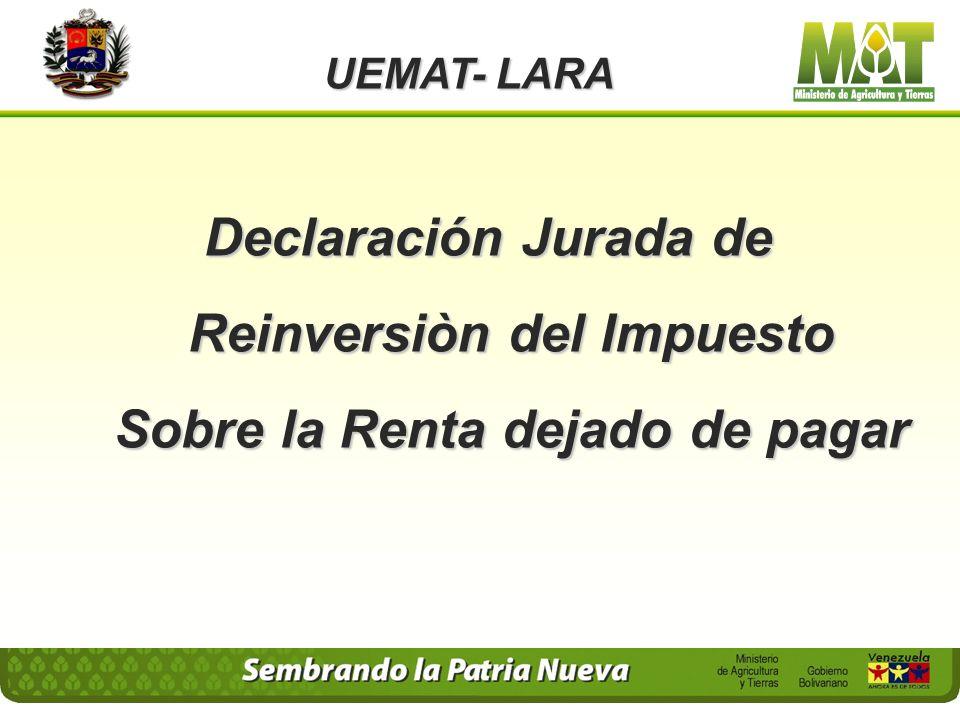 Declaración Jurada de Reinversiòn del Impuesto Sobre la Renta dejado de pagar UEMAT- LARA