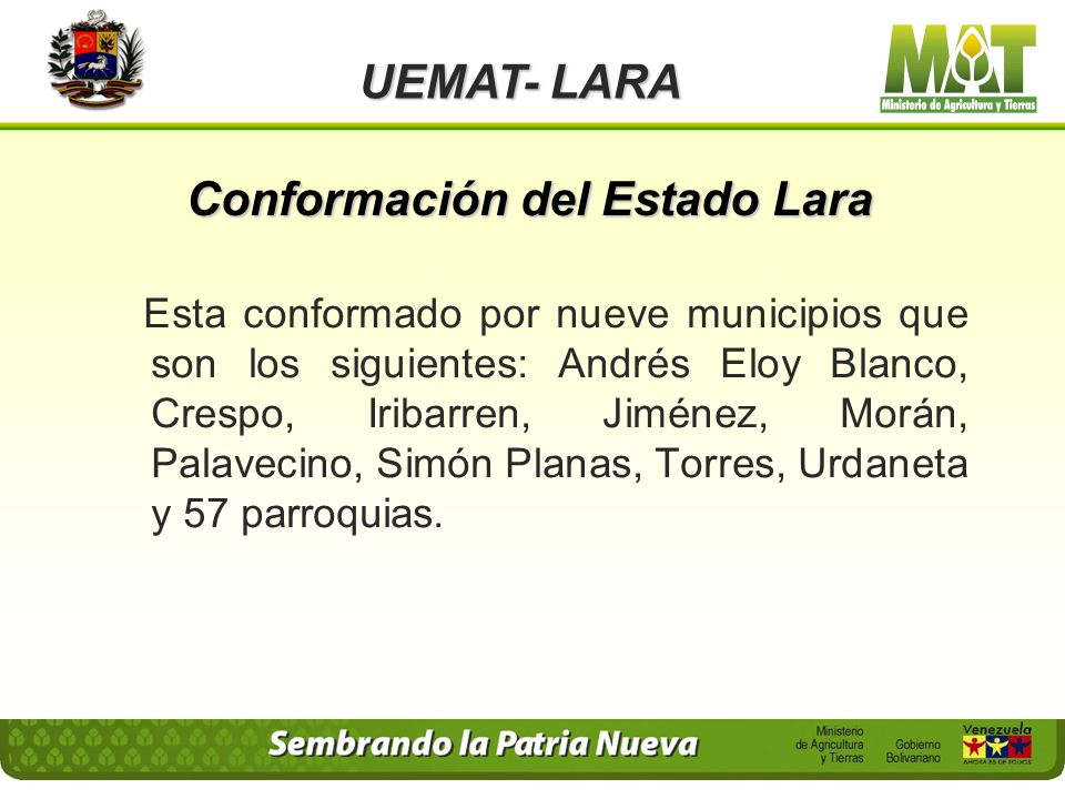 UEMAT- LARA Esta conformado por nueve municipios que son los siguientes: Andrés Eloy Blanco, Crespo, Iribarren, Jiménez, Morán, Palavecino, Simón Planas, Torres, Urdaneta y 57 parroquias.