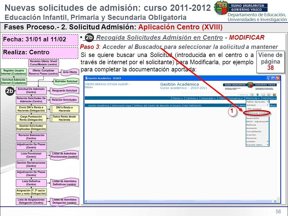 56 2b) Recogida Solicitudes Admisión en Centro - MODIFICAR Paso 3: Acceder al Buscador para seleccionar la solicitud a mantener 2b) Recogida Solicitud