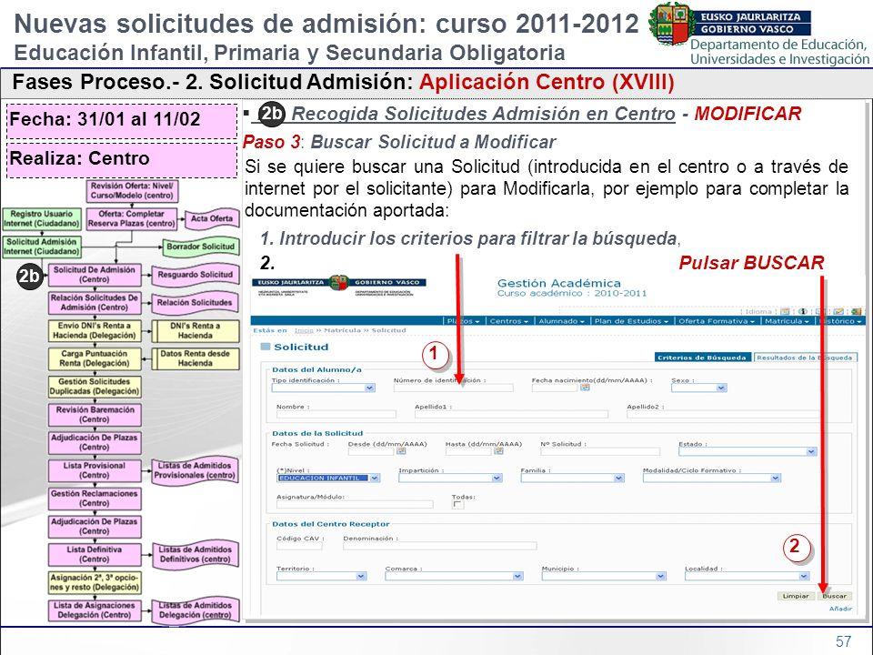 57 2b) Recogida Solicitudes Admisión en Centro - MODIFICAR Paso 3: Buscar Solicitud a Modificar 1. Introducir los criterios para filtrar la búsqueda,