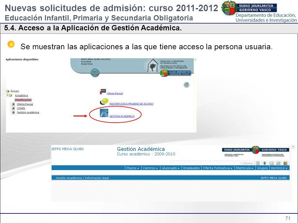 71 5.4. Acceso a la Aplicación de Gestión Académica. Se muestran las aplicaciones a las que tiene acceso la persona usuaria. Nuevas solicitudes de adm