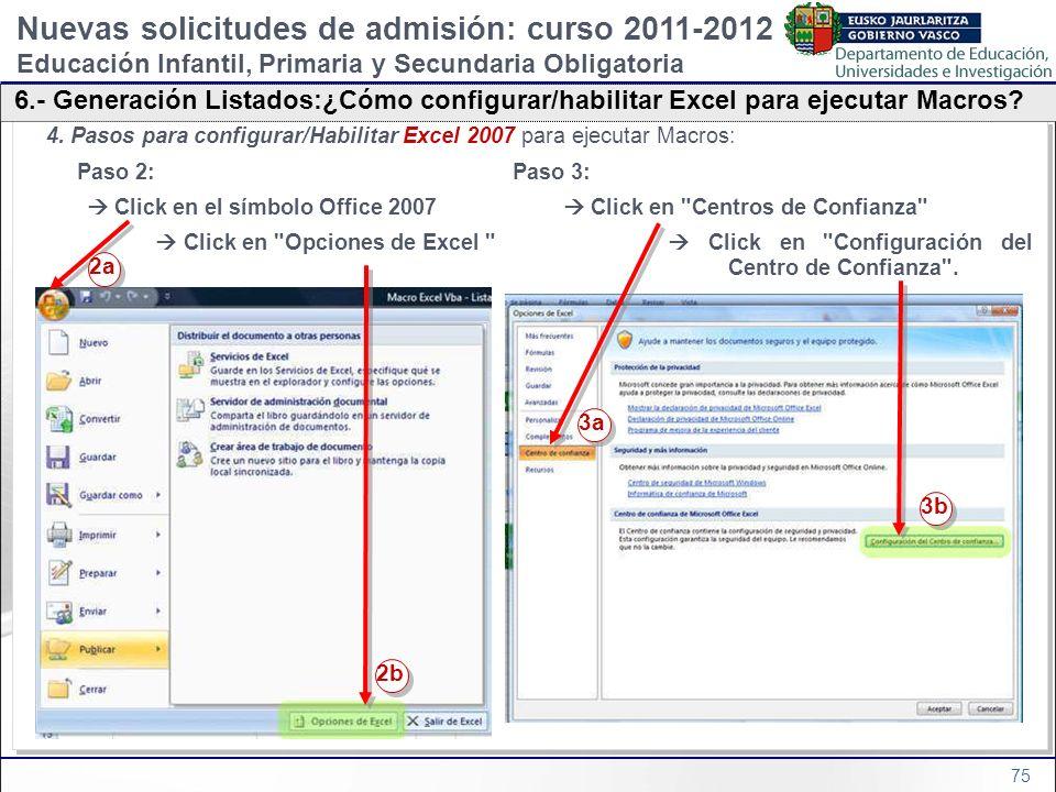 75 4. Pasos para configurar/Habilitar Excel 2007 para ejecutar Macros: Paso 2: Paso 3: Click en el símbolo Office 2007 Click en