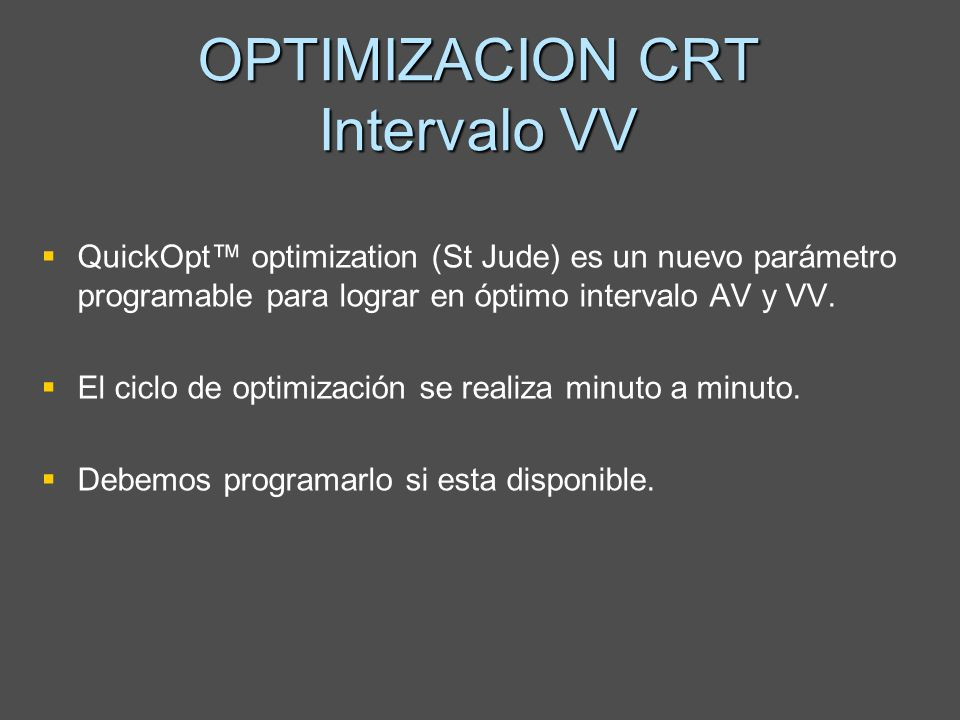 OPTIMIZACION CRT Intervalo VV QuickOpt optimization (St Jude) es un nuevo parámetro programable para lograr en óptimo intervalo AV y VV. El ciclo de o