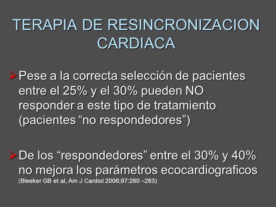 TERAPIA DE RESINCRONIZACION CARDIACA Pese a la correcta selección de pacientes entre el 25% y el 30% pueden NO responder a este tipo de tratamiento (p