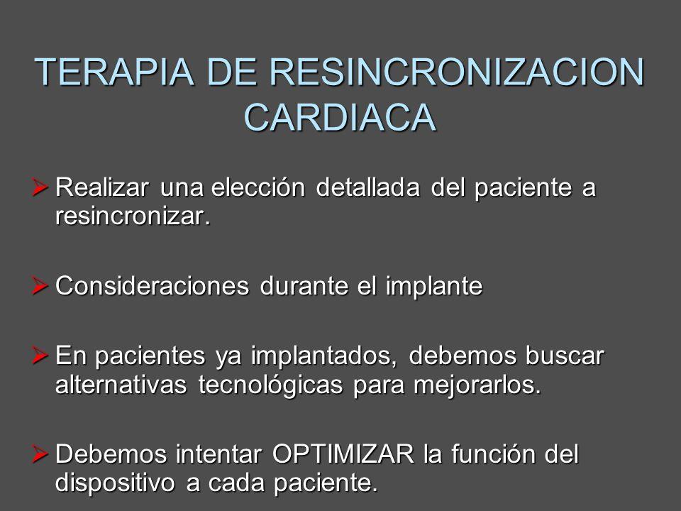 TERAPIA DE RESINCRONIZACION CARDIACA Realizar una elección detallada del paciente a resincronizar. Realizar una elección detallada del paciente a resi
