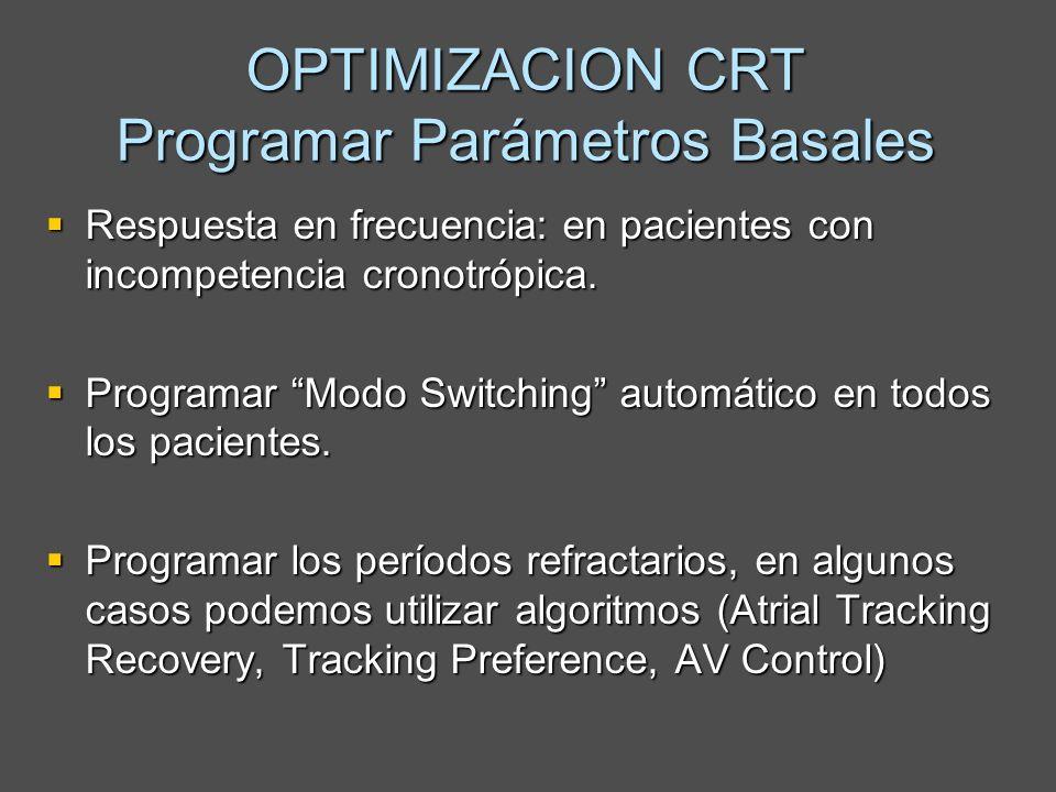 OPTIMIZACION CRT Programar Parámetros Basales Respuesta en frecuencia: en pacientes con incompetencia cronotrópica. Respuesta en frecuencia: en pacien