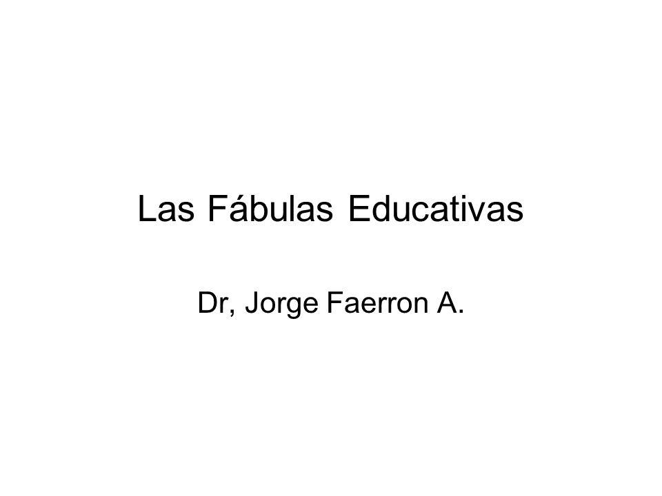 Las Fábulas Educativas Dr, Jorge Faerron A.