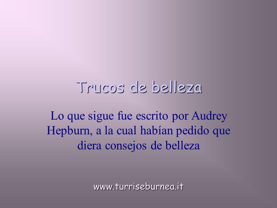 Trucos de belleza Lo que sigue fue escrito por Audrey Hepburn, a la cual habían pedido que diera consejos de bellezawww.turriseburnea.it