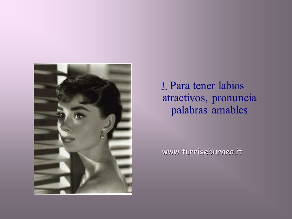1. 1. Para tener labios atractivos, pronuncia palabras amableswww.turriseburnea.it