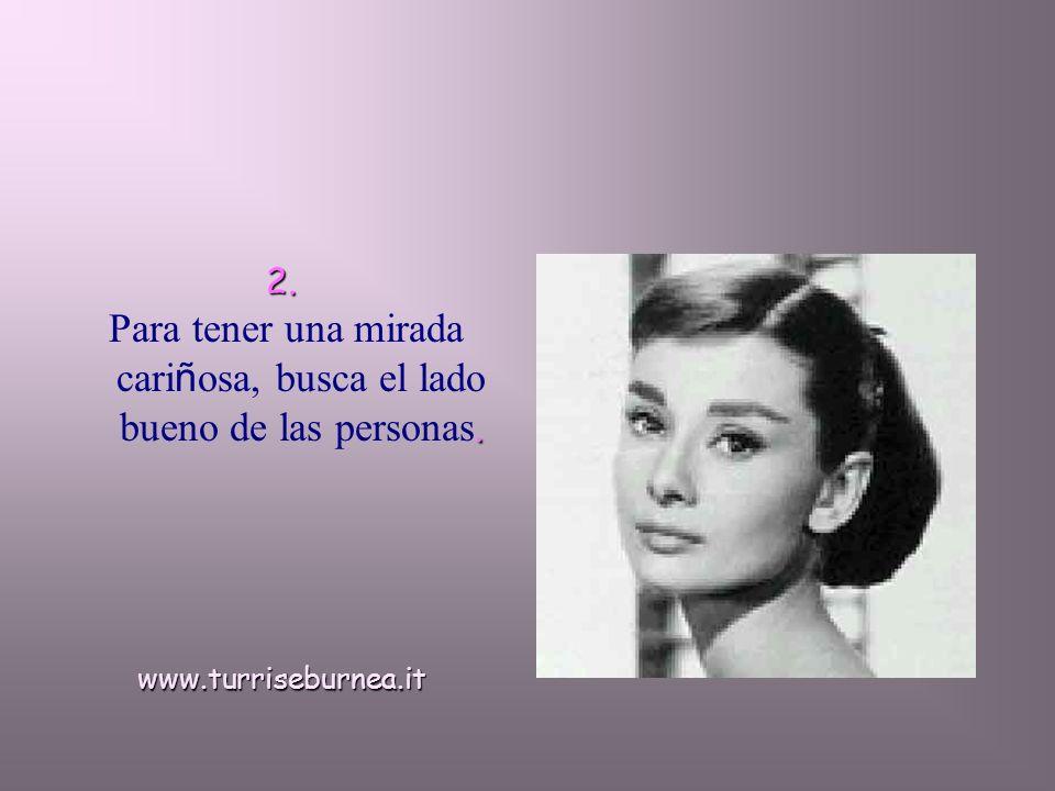 2.. Para tener una mirada cari ñ osa, busca el lado bueno de las personas.www.turriseburnea.it