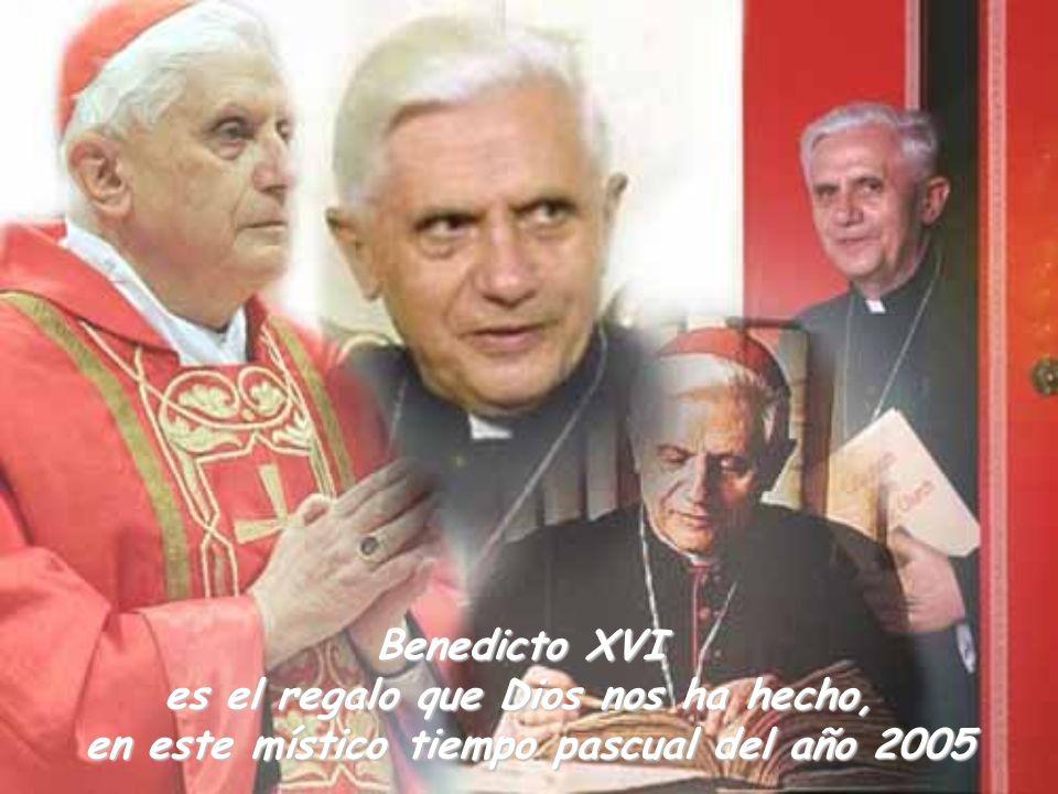 Benedicto XVI es el regalo que Dios nos ha hecho, en este místico tiempo pascual del año 2005