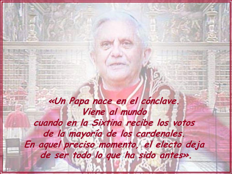 «Un Papa nace en el cónclave. Viene al mundo cuando en la Sixtina recibe los votos de la mayoría de los cardenales. En aquel preciso momento, el elect