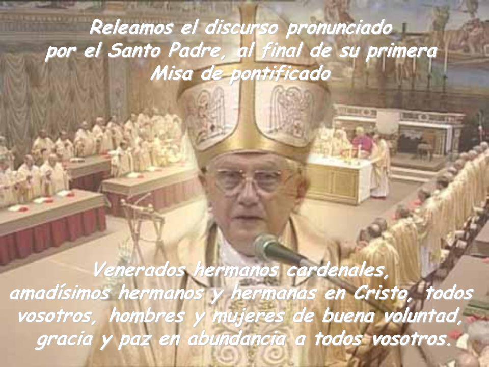 Releamos el discurso pronunciado por el Santo Padre, al final de su primera Misa de pontificado Venerados hermanos cardenales, amadísimos hermanos y h