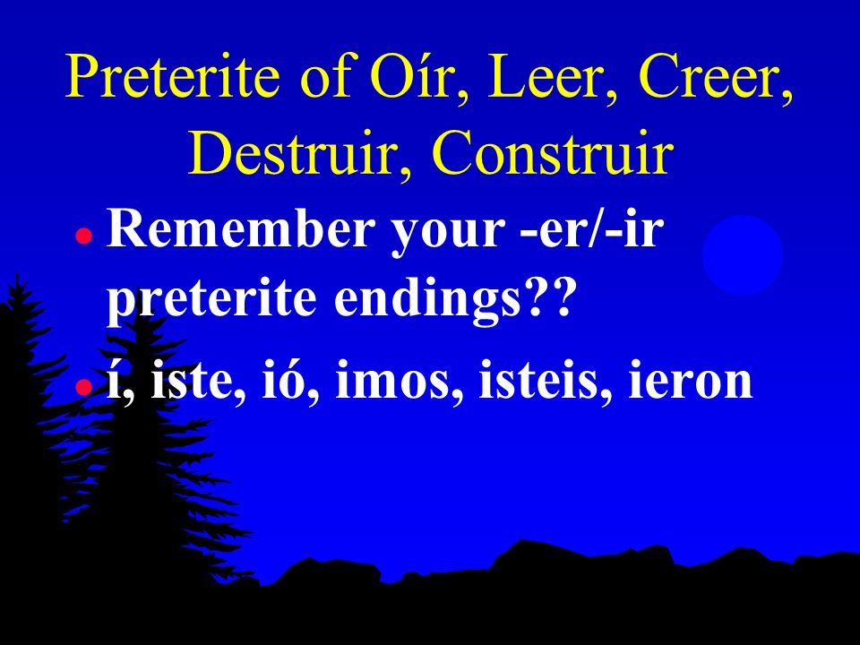 Preterite of Oír, Leer, Creer, Destruir and Construir p. 226 Avancemos 2