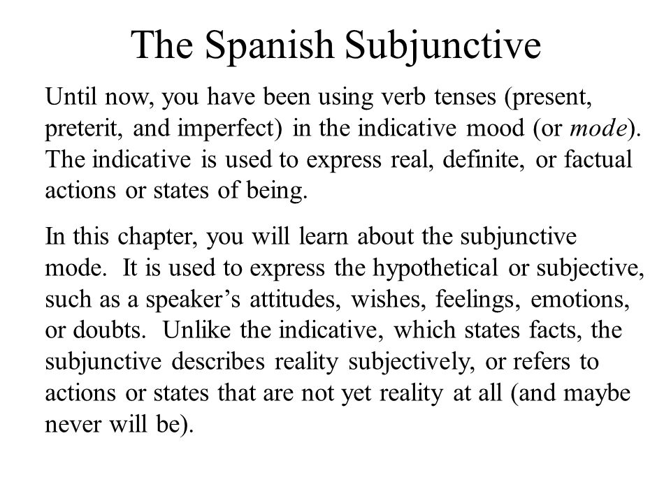 S1 V1 S1 V2 The usage of the subjunctive If there is no change of subject, that is, if the subject of the main clause is the same as that of the subordinate clause, the subjunctive is generally not used, especially with verbs of volition, such as querer, and verbs that express emotion.