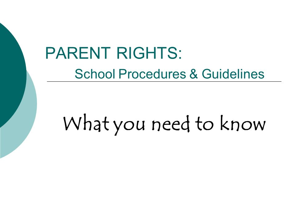 PARENT RIGHTS: School Procedures & Guidelines What you need to know