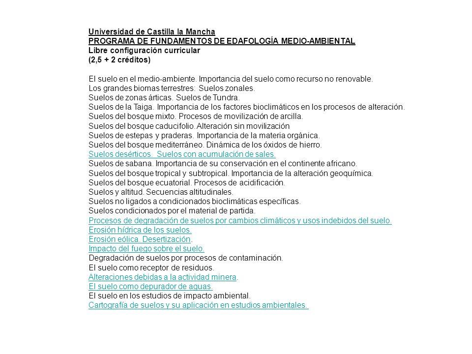 Universidad de Vitoria CCAA-1er CURSO ASIGNATURA: EDAFOLOGÍA DEPARTAMENTO: GEOGRAFÍA, PREHISTORIA Y ARQUEOLOGÍA Curso: 1º Cuatrimestre: 2º Tipo: Troncal Créditos Teóricos: 3,0 Créditos Prácticos: 3,0 PROGRAMA TEÓRICO I.- DEFINICIÓN DEL CONCEPTO SUELO Y CONOCIMIENTOS Y CONCEPTOS PREVIOS ESENCIALES PARA SU ESTUDIO.